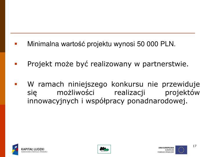 Minimalna wartość projektu wynosi50000 PLN.