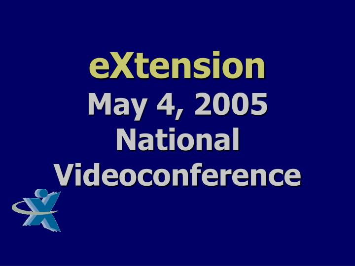 Extension may 4 2005 national videoconference