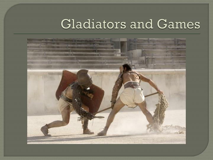 Gladiators and Games