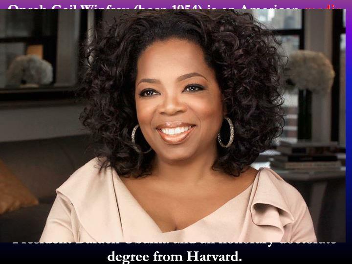 Oprah Gail Winfrey(born 1954) is an American