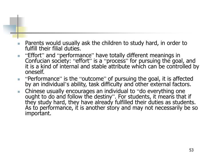 Parents would usually ask the children to study hard, in order to fulfill their filial duties.
