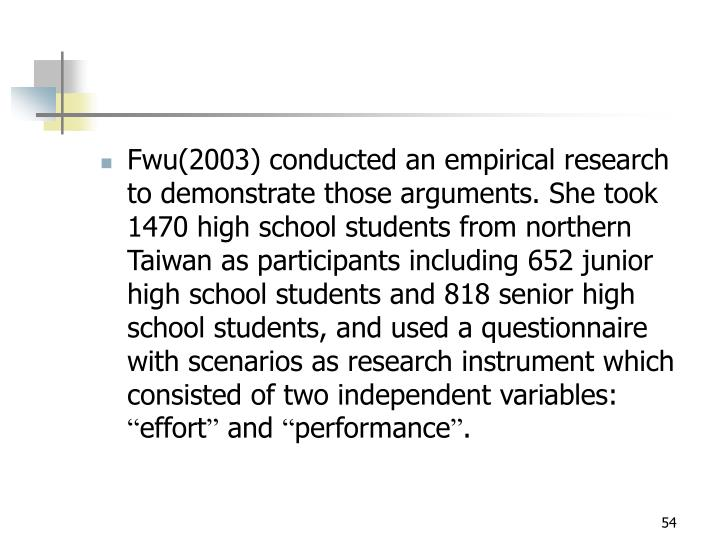 Fwu(2003) conducted an empirical research to demonstrate those arguments. She took 1470 high school students from northern Taiwan as participants including 652 junior high school students and 818 senior high school students, and used a questionnaire with scenarios as research instrument which consisted of two independent variables: