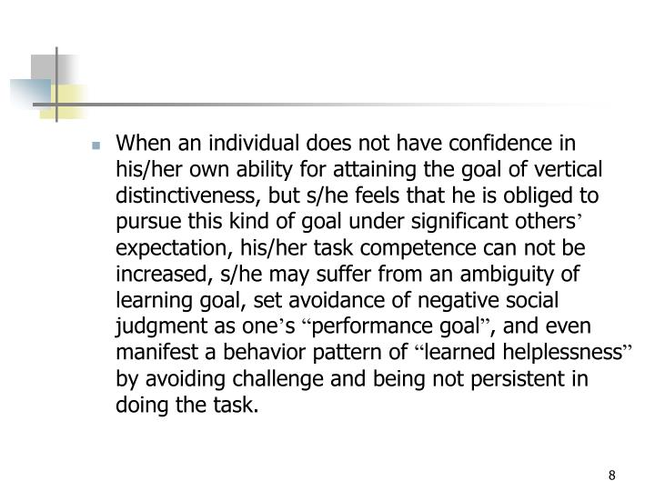 When an individual does not have confidence in his/her own ability for attaining the goal of vertical distinctiveness, but s/he feels that he is obliged to pursue this kind of goal under significant others