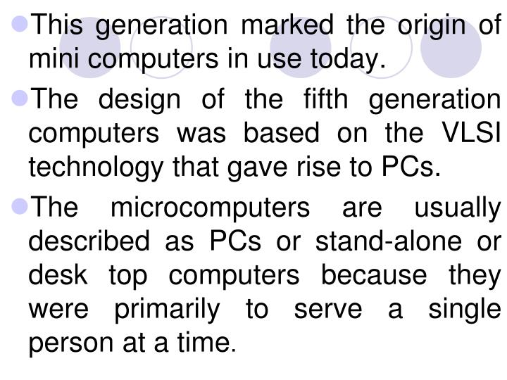 This generation marked the origin of mini computers in use today.