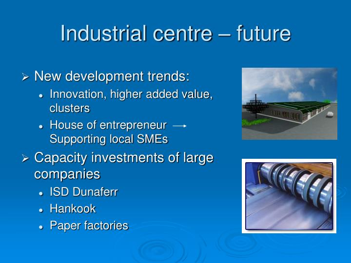 Industrial centre – future