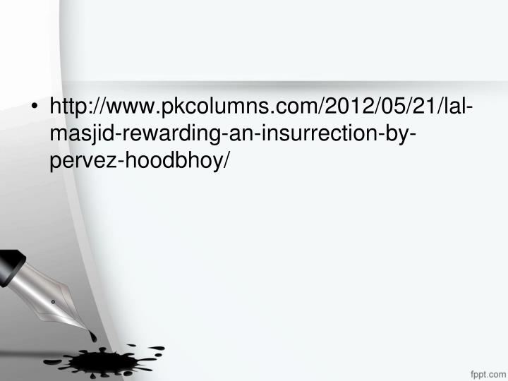 http://www.pkcolumns.com/2012/05/21/lal-masjid-rewarding-an-insurrection-by-pervez-hoodbhoy/
