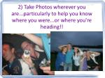 2 take photos wherever you are particularly to help you know where you were or where you re heading