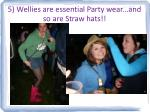 5 wellies are essential party wear and so are straw hats