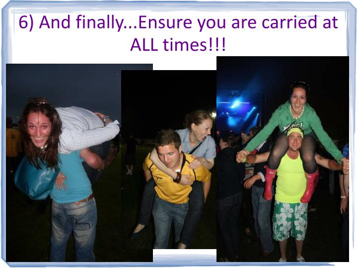 6) And finally...Ensure you are carried at ALL times!!!
