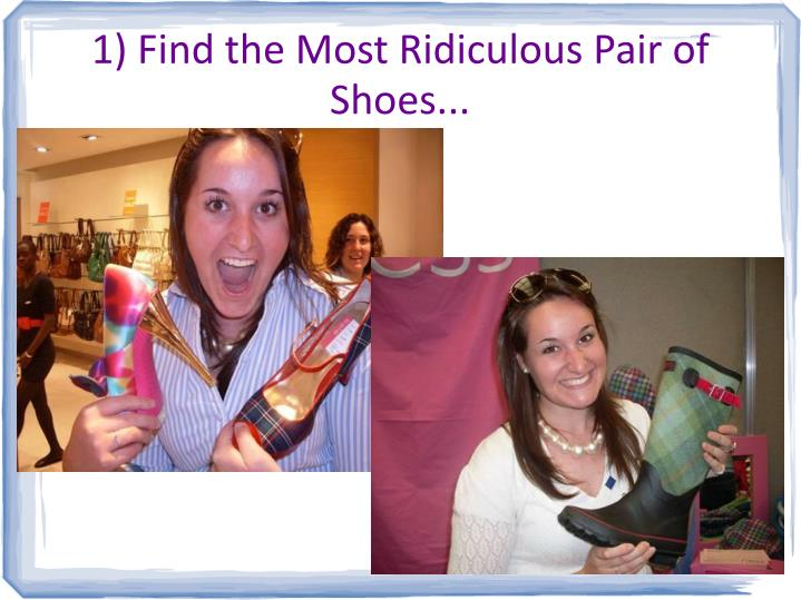 1) Find the Most Ridiculous Pair of Shoes...