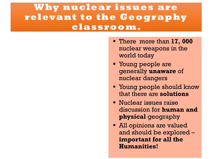 Why nuclear issues are relevant to the Geography classroom.
