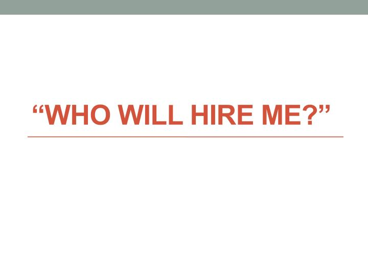 """Who Will Hire Me?"""