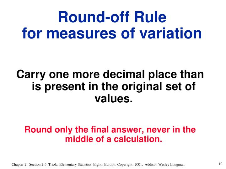 Carry one more decimal place than is present in the original set of values.