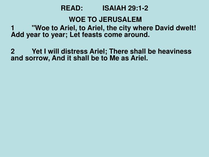 READ:ISAIAH 29:1-2