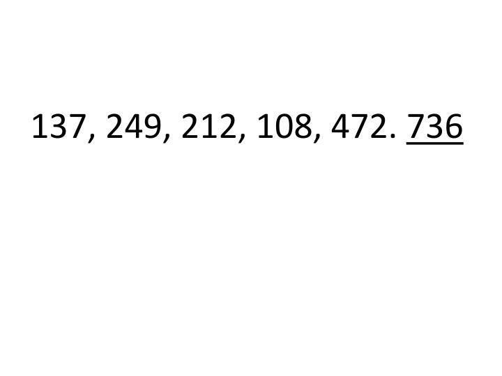 137, 249, 212, 108, 472.
