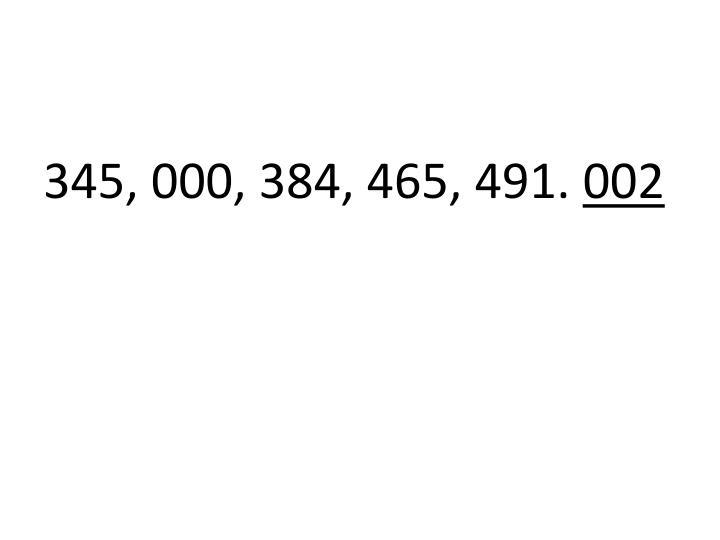 345, 000, 384, 465, 491.