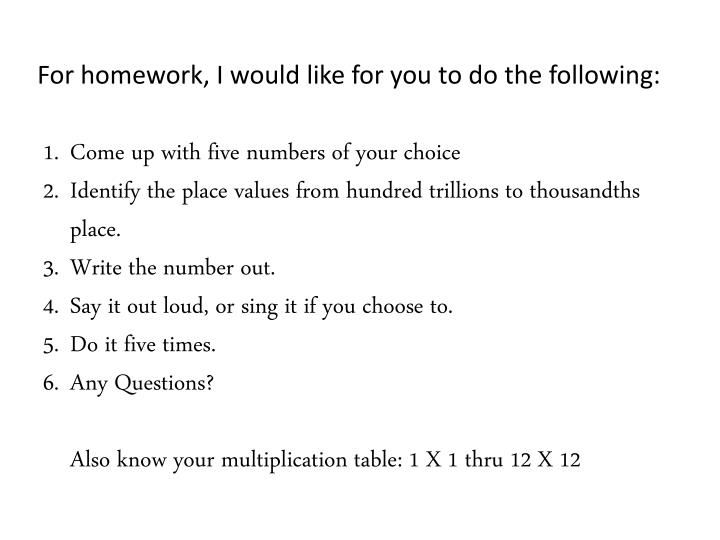 For homework, I would like for you to do the following: