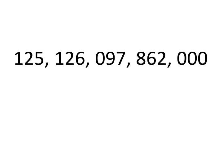 125, 126, 097, 862, 000