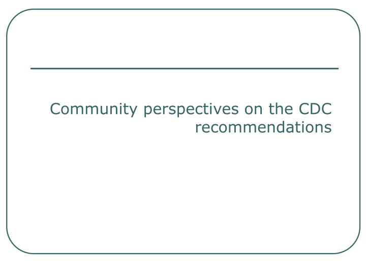 Community perspectives on the CDC recommendations