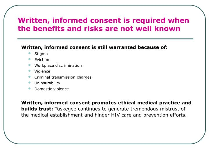 Written, informed consent is required when the benefits and risks are not well known