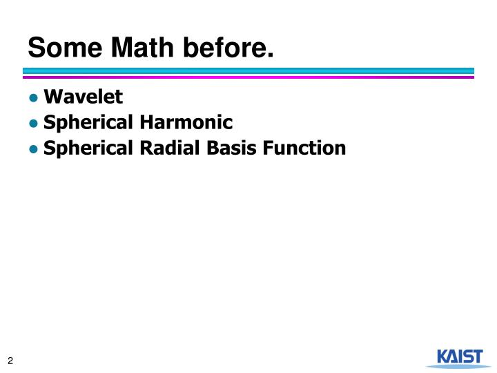 Some Math before.