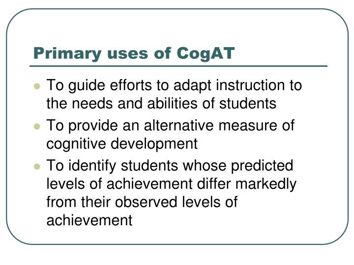 Primary uses of CogAT
