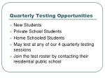 quarterly testing opportunities