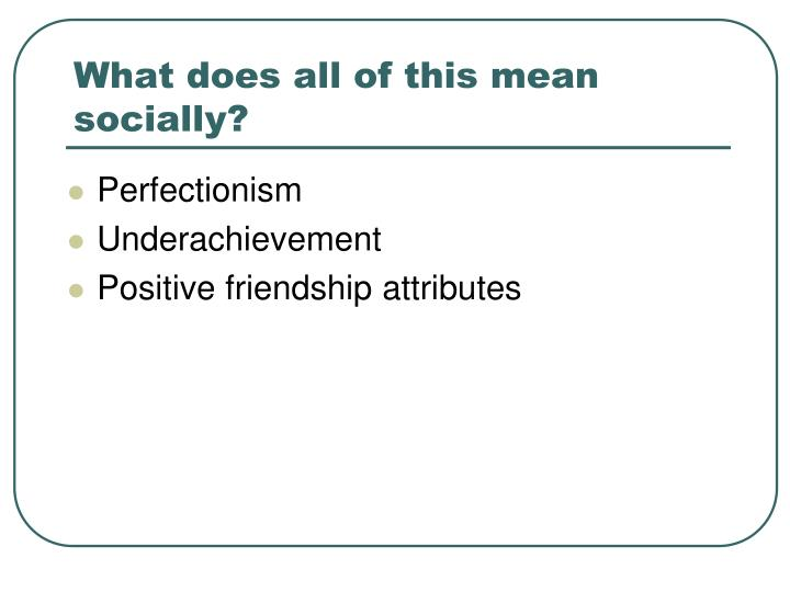 What does all of this mean socially?