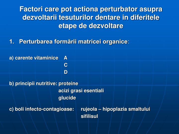 Factori care pot actiona perturbator asupra dezvoltarii tesuturilor dentare in diferitele etape de dezvoltare