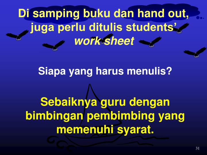 Di samping buku dan hand out, juga perlu ditulis students'