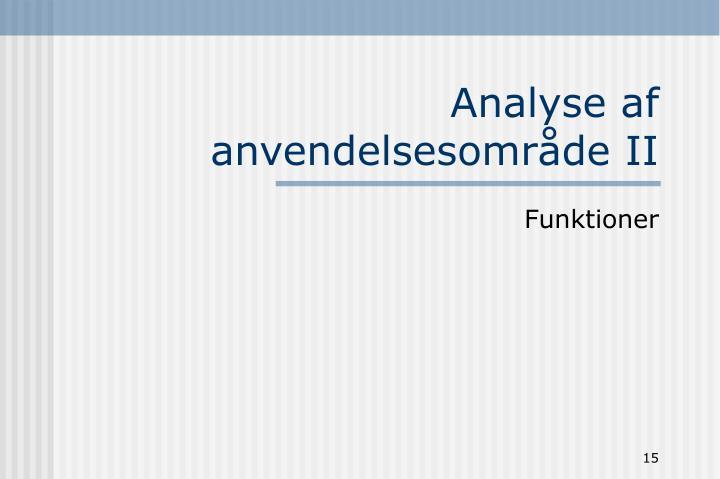 Analyse af anvendelsesområde II