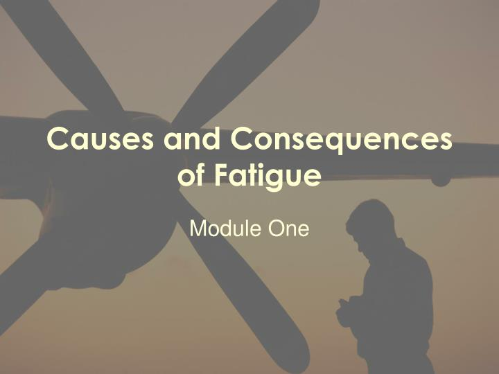 Causes and consequences of fatigue