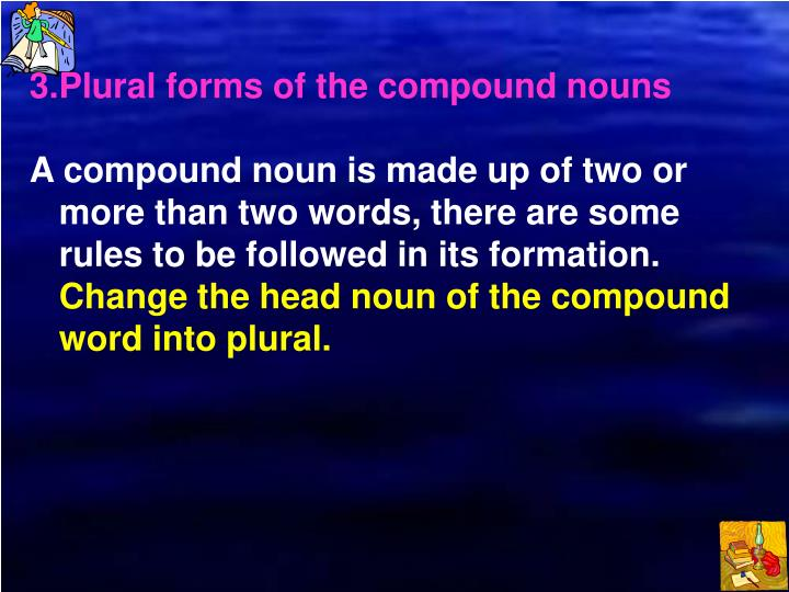 3.Plural forms of the compound nouns