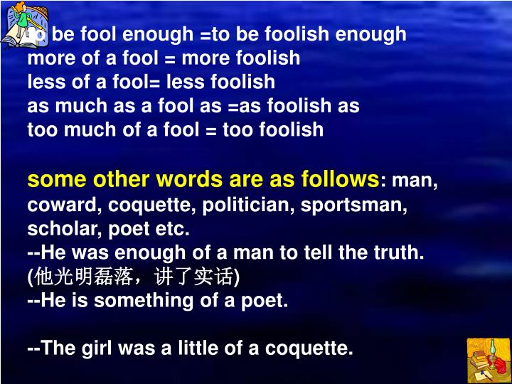 to be fool enough =to be foolish enough