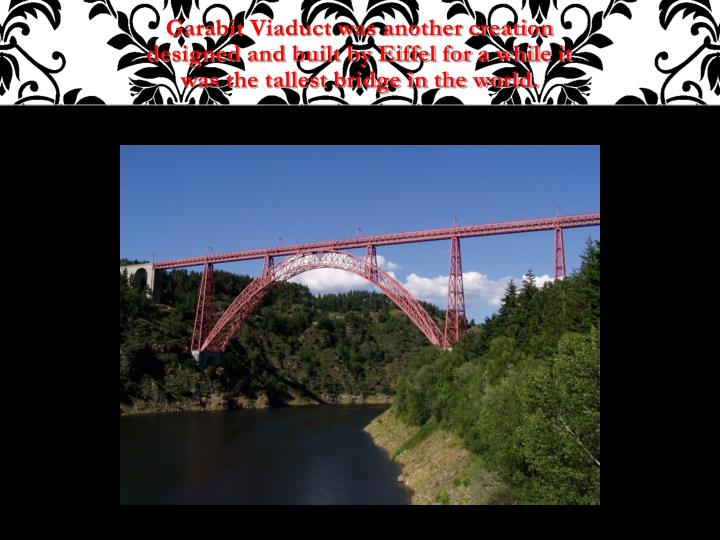 Garabit Viaduct was another creation designed and built by Eiffel for a while it was the tallest bridge in the world.