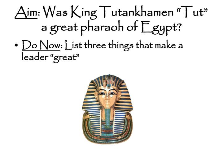 Aim was king tutankhamen tut a great pharaoh of egypt