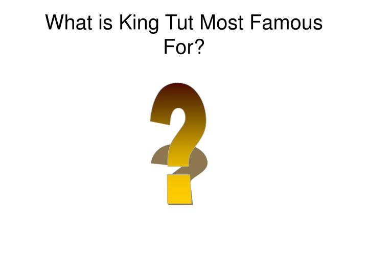 What is King Tut Most Famous For?