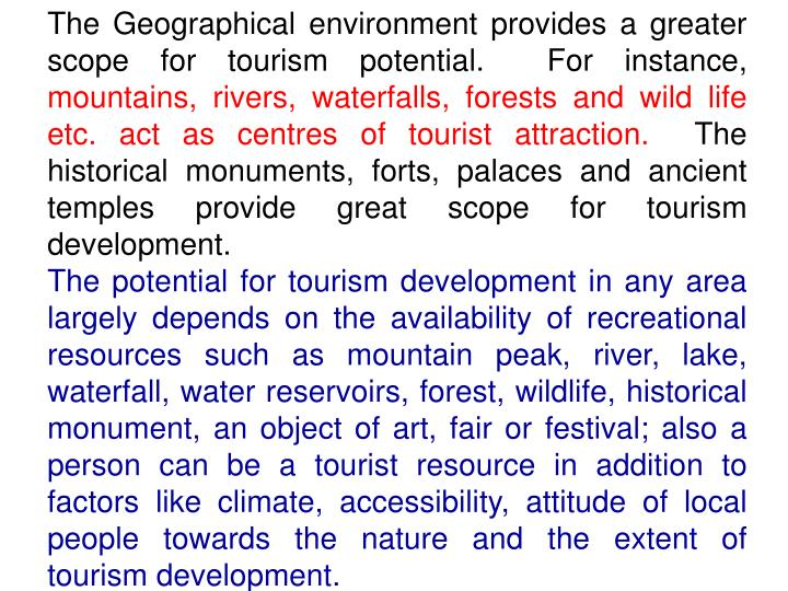 The Geographical environment provides a greater scope for tourism potential.  For instance,