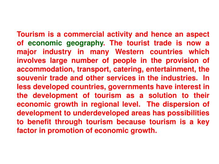 Tourism is a commercial activity and hence an aspect of