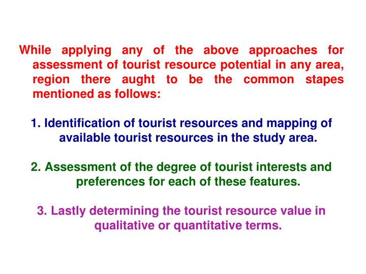 While applying any of the above approaches for assessment of tourist resource potential in any area, region there aught to be the common stapes mentioned as follows: