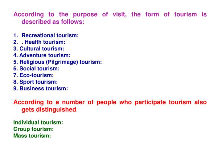 According to the purpose of visit, the form of tourism is described as follows: