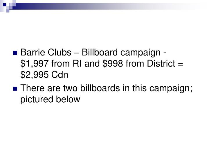Barrie Clubs – Billboard campaign - $1,997 from RI and $998 from District = $2,995 Cdn