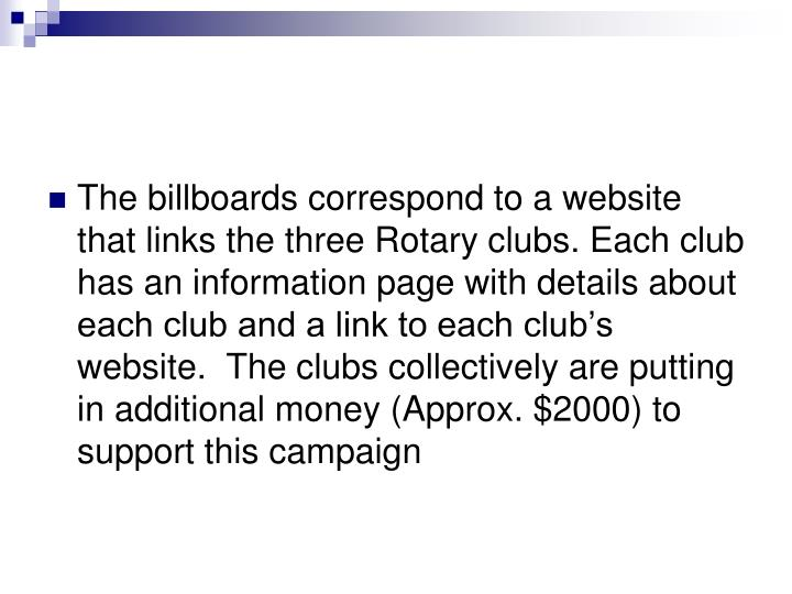 The billboards correspond to a website that links the three Rotary clubs. Each club has an information page with details about each club and a link to each club's website.  The clubs collectively are putting in additional money (Approx. $2000) to support this campaign