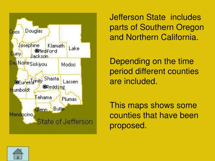 Jefferson State  includes parts of Southern Oregon and Northern California.