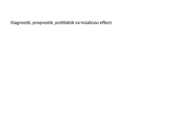 Diagnostik, proqnostik, profilaktik və müalicəvı effecti