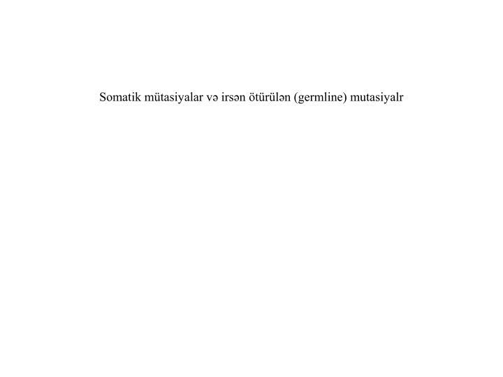 Somatik mütasiyalar və irsən ötürülən (germline) mutasiyalr