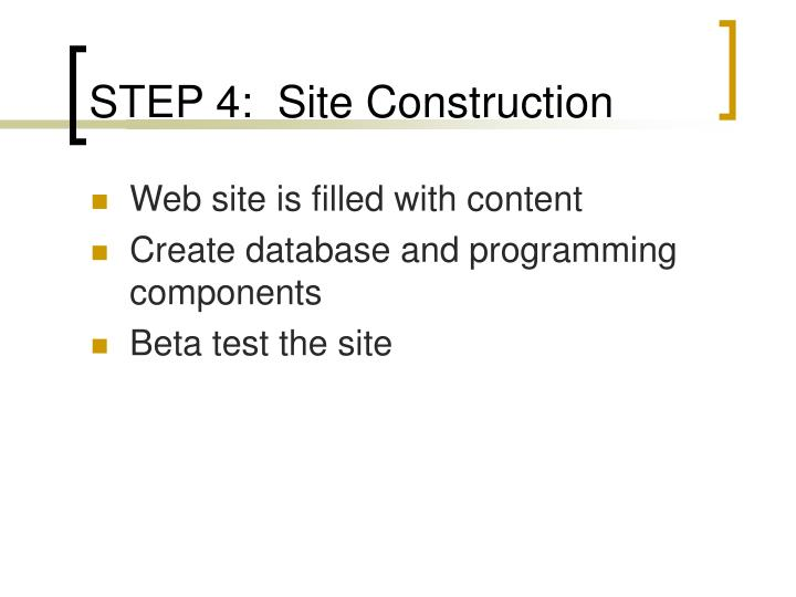 STEP 4:  Site Construction
