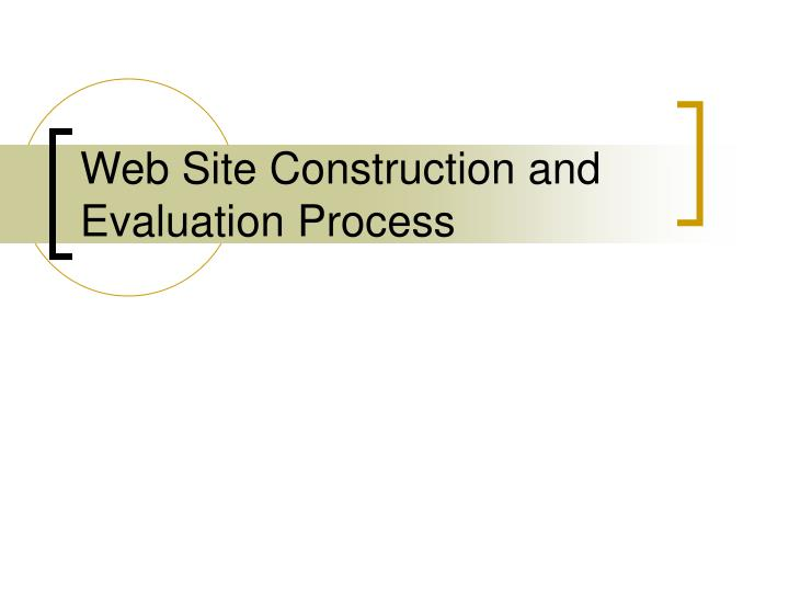 Web Site Construction and Evaluation Process