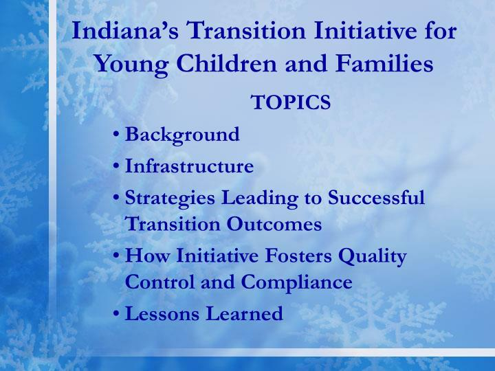 Indiana s transition initiative for young children and families