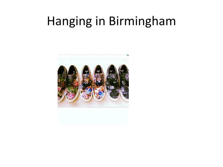 Hanging in Birmingham